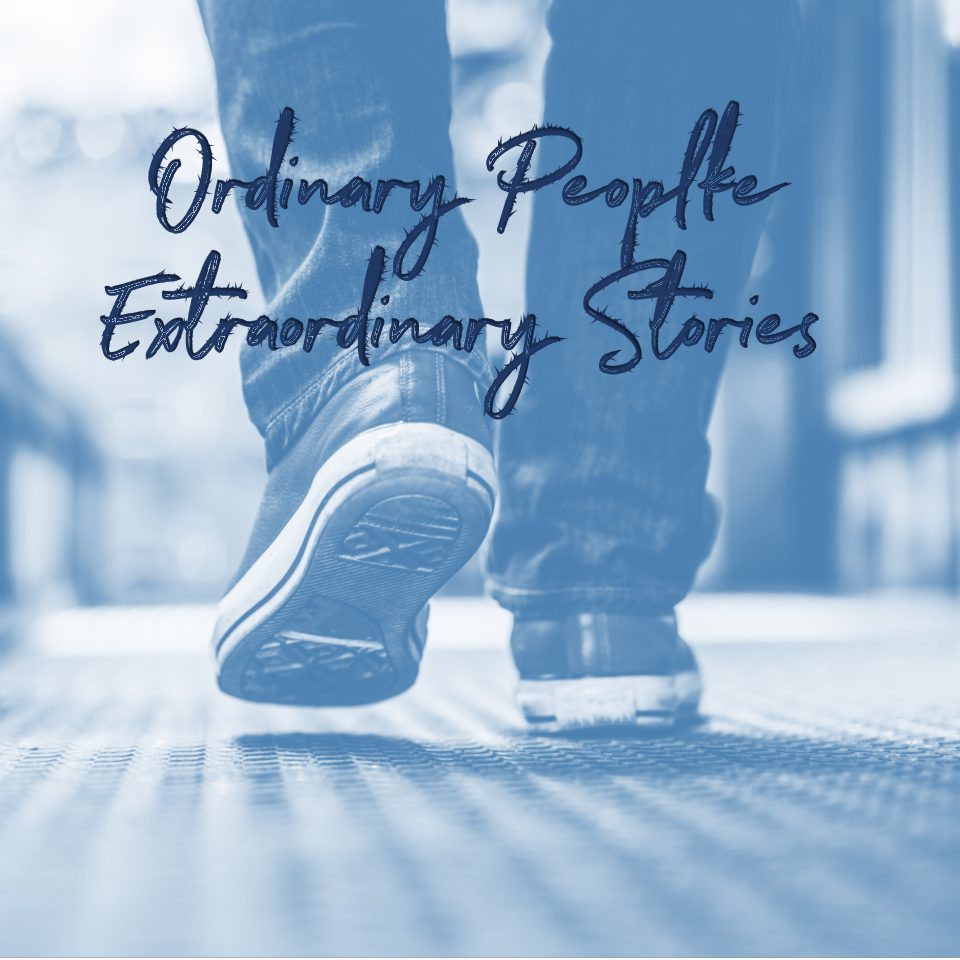 Ordinary People, Extraordinary Stories – a personal testimony