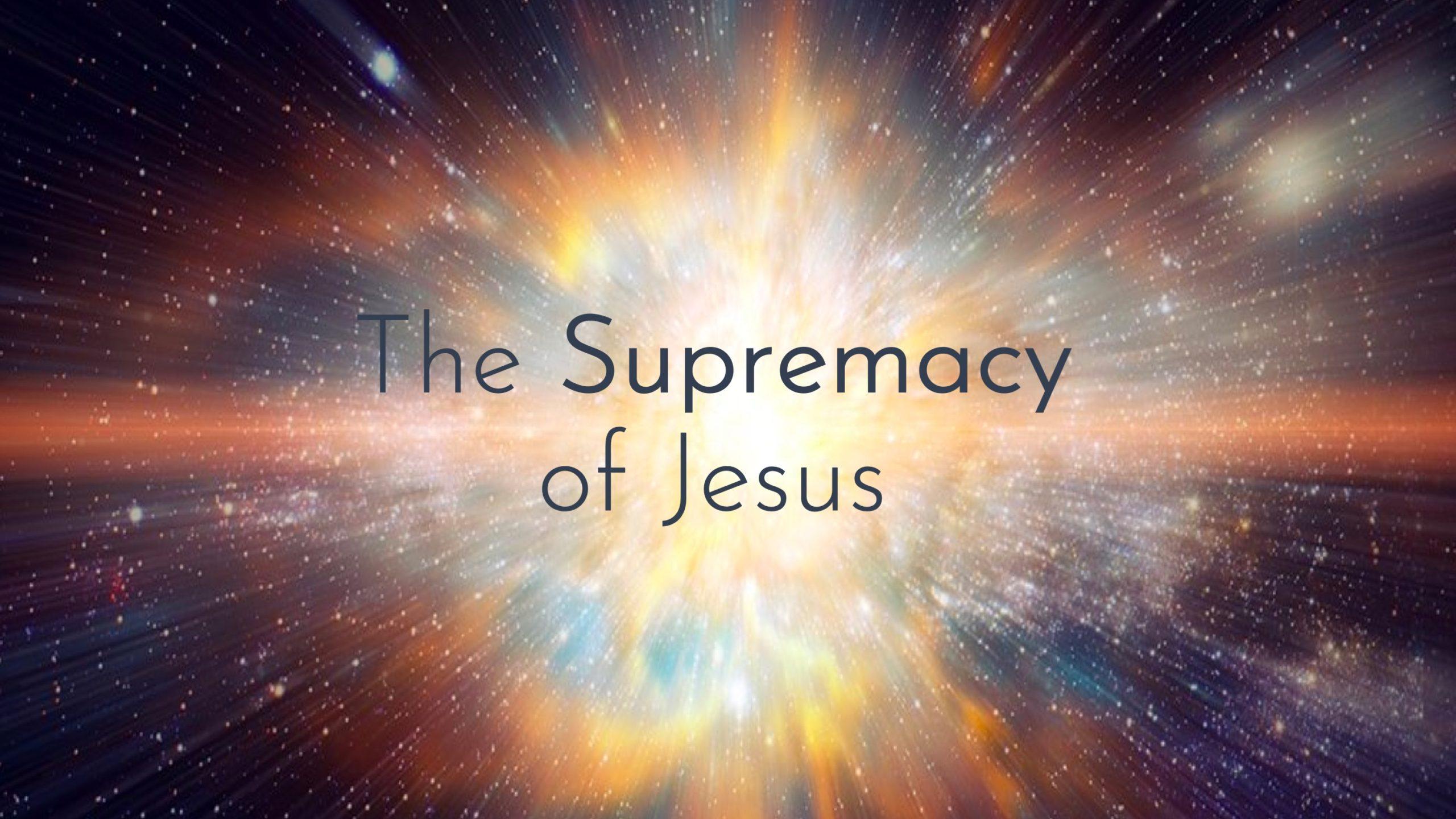 The Supremacy of Jesus